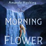The Morning Flower The Omte Origins (From the World of the Trylle), Amanda Hocking