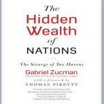 The Hidden Wealth of Nations The Scourge of Tax Havens, Gabriel Zucman