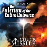 The Fulcrum of the Entire Universe, Chuck Missler