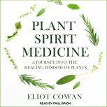 Plant Spirit Medicine A Journey into the Healing Wisdom of Plants, Eliot Cowan