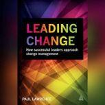 Leading Change How Successful Leaders Approach Change Management, Paul Lawrence