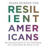 Resilient Americans We May Not Have It All Together, But Together We Have It All, Diane Burden Cox