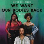We Want Our Bodies Back Poems, jessica Care moore