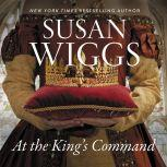 At the King's Command A Novel, Susan Wiggs