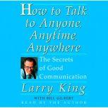 How To Talk To Anyone, Anytime, Anywhere The Secrets of Good Communication, Larry King