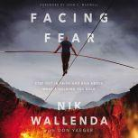 Facing Fear Step Out in Faith and Rise Above What's Holding You Back, Nik Wallenda
