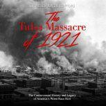 Tulsa Massacre of 1921, The: The Controversial History and Legacy of America's Worst Race Riot, Charles River Editors