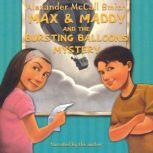 Max and Maddy and the Bursting Balloons Mystery, Alexander McCall Smith