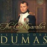 The Last Cavalier Being the Adventures of Count SainteHermine in the Age of Napoleon, Alexandre Dumas; translated by Lauren Yoder
