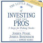 The Little Book of Investing Like the Pros Five Steps for Picking Stocks, Josh Pearl