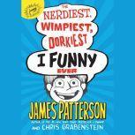 The Nerdiest, Wimpiest, Dorkiest I Funny Ever, James Patterson