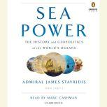 Sea Power The History and Geopolitics of the World's Oceans, Admiral James Stavridis, USN (Ret.)