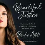 Beautiful Justice Reclaiming My Worth After Human Trafficking and Sexual Abuse, Brooke Axtell