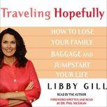 Traveling Hopefully Eliminate Old Family Baggage and Jumpstart Your Life, Libby Gill