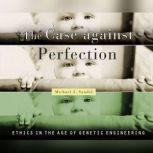 Case Against Perfection, The, Michael J. Sandel