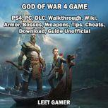 God of War 4 Game, PS4, PC, DLC, Walkthrough, Wiki, Armor, Bosses, Weapons, Tips, Cheats, Download, Guide Unofficial, Leet Gamer