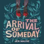 The Arrival of Someday, Jen Malone
