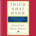 Creating True Peace Ending Violence in Yourself, Your Family, Your Community, and the World, Thich Nhat Hanh