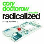 Radicalized A Novella, Cory Doctorow