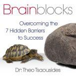 Brainblocks Overcoming the 7 Hidden Barriers to Success, Theo Tsaousides
