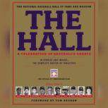 The Hall: A Celebration of Baseball's Greats In Stories and Images, the Complete Roster of Inductees, The National Baseball Hall of Fame and Museum