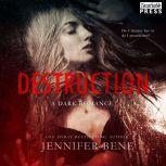 Destruction A Dark Romance, Jennifer Bene