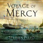 Voyage of Mercy The USS Jamestown, the Irish Famine, and the Remarkable Story of America's First Humanitarian Mission, Stephen Puleo