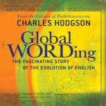 Global Wording The Fascinating Story of the Evolution of English, Charles Hodgson