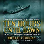Ten Hours Until Dawn The True Story of Heroism and Tragedy Aboard the Can Do, Michael J. Tougias