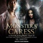 The Monster's Caress A Seven Kingdoms Tale 8, S.E. Smith
