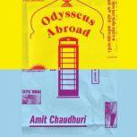 Odysseus Abroad, Amit Chaudhuri