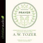 Prayer Communing with God in Everything--Collected Insights from A. W. Tozer, A. W. Tozer