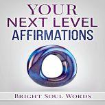 Your Next Level Affirmations, Bright Soul Words