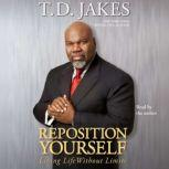 Reposition Yourself Living Life Without Limits, T.D. Jakes