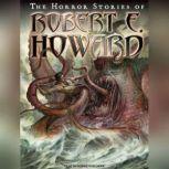The Horror Stories of Robert E. Howard, Robert E. Howard