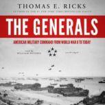 The Generals American Military Command from World War II to Today, Thomas E. Ricks
