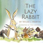 The Lazy Rabbit by Wilkie J. Martin Startling New Grim Fable About Laziness Featuring A Rabbit, A Vole And A Fox, Wilkie J. Martin