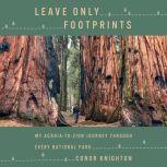 Leave Only Footprints My Acadia-to-Zion Journey Through Every National Park, Conor Knighton