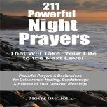 211 Powerful Night Prayers that Will Take Your Life to the Next Level: Powerful Prayers & Declarations for Deliverance, Healing, Breakthrough & Release of Your Detained Blessings, Moses Omojola