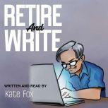 Retire and Write Take Your Book from Idea to Amazon, Kate Fox