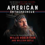 American Entrepreneur How 400 Years of Risk-Takers, Innovators, and Business Visionaries Built the U.S.A., Willie Robertson