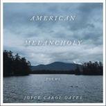American Melancholy Poems, Joyce Carol Oates
