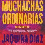 Ordinary Girls  Muchachas ordinarias (Spanish edition) Memorias, Jaquira Diaz
