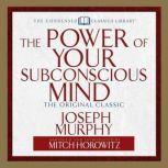 The Power of Your Subconscious Mind The Original Classic  (Abridged), Joseph Murphy