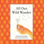 All Our Wild Wonder, Sarah Kay