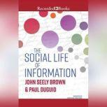 The Social Life of Information (Updated, with a New Preface-Revised), John Seely Brown