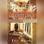 Secrets of a Creativity Coach, Eric Maisel