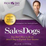 Rich Dad Advisors: SalesDogs You Don't Have to Be an Attack Dog to Explode Your Income, Blair Singer