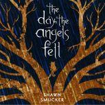 The Day the Angels Fell, Shawn Smucker