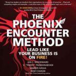 The Phoenix Encounter Method Lead Like Your Business Is on Fire!, Ram Charan